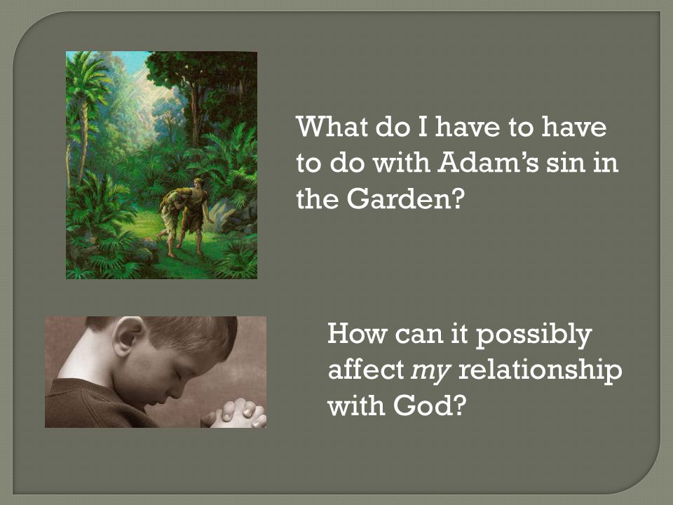 What do I have to have to do with Adam's sin in the Garden.