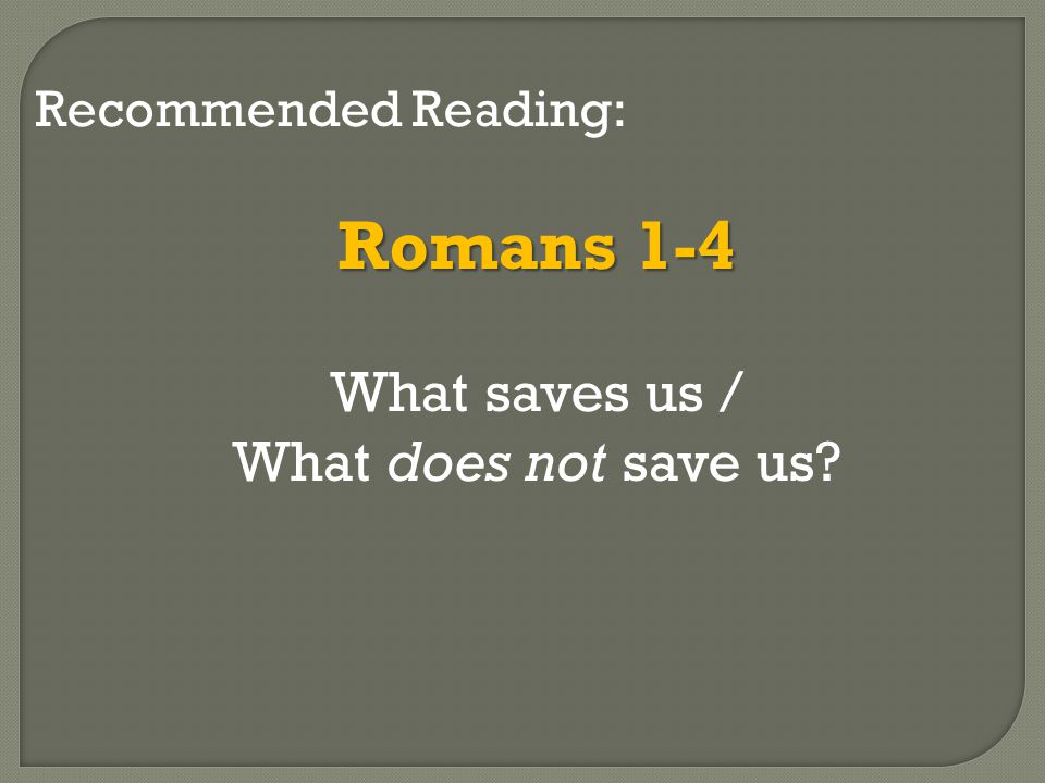 Recommended Reading: Romans 1-4 What saves us / What does not save us