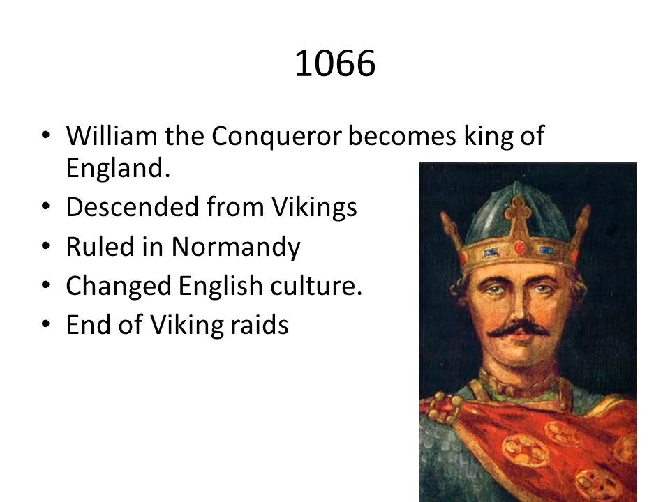 1066 William the Conqueror becomes king of England.