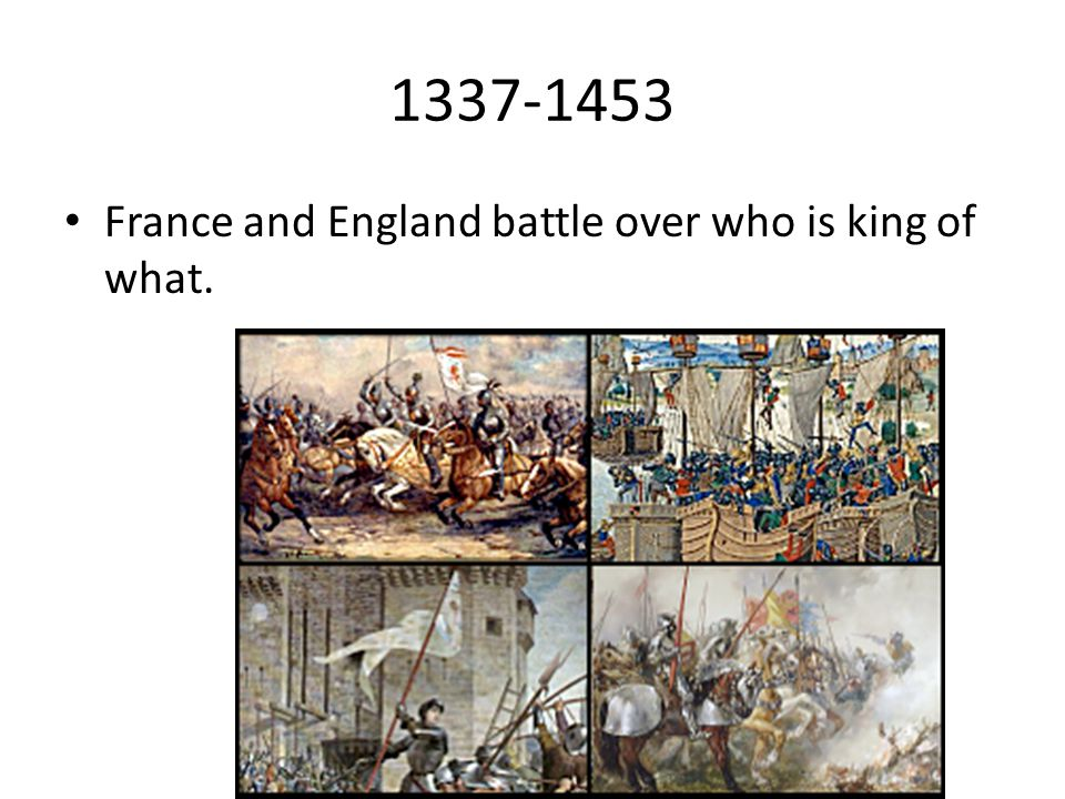 1337-1453 France and England battle over who is king of what.