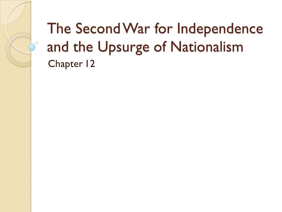 The Second War for Independence and the Upsurge of Nationalism Chapter 12