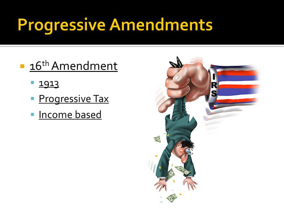  16 th Amendment  1913  Progressive Tax  Income based