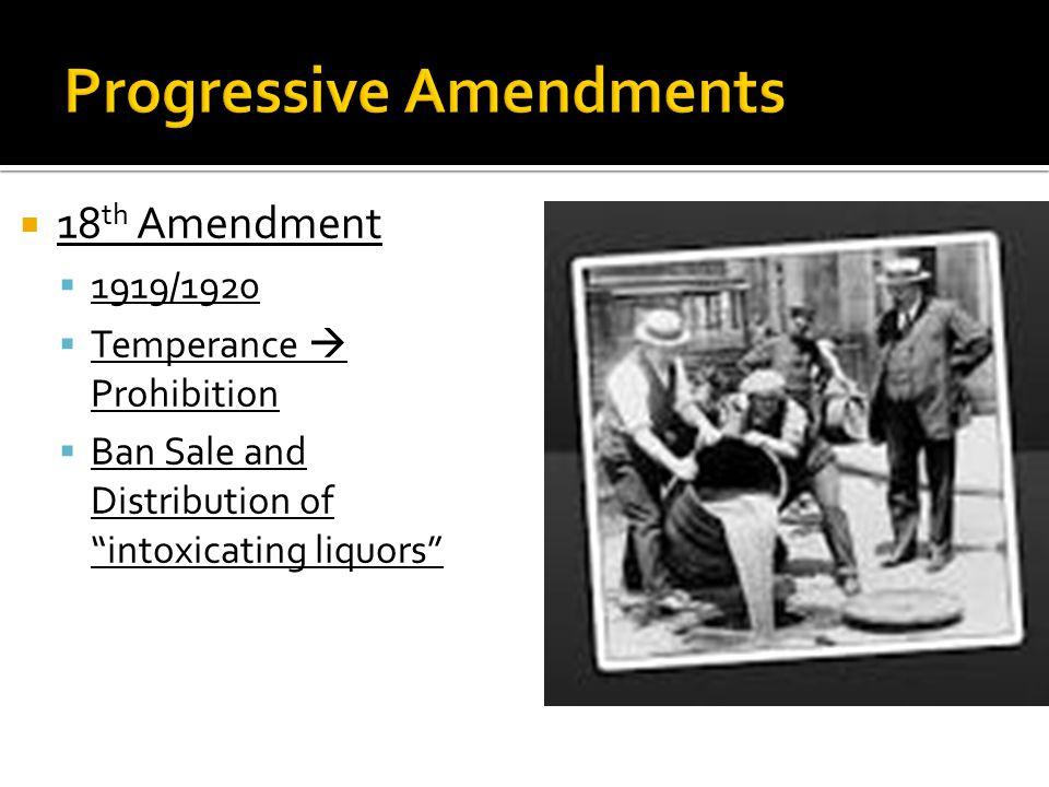  18 th Amendment  1919/1920  Temperance  Prohibition  Ban Sale and Distribution of intoxicating liquors