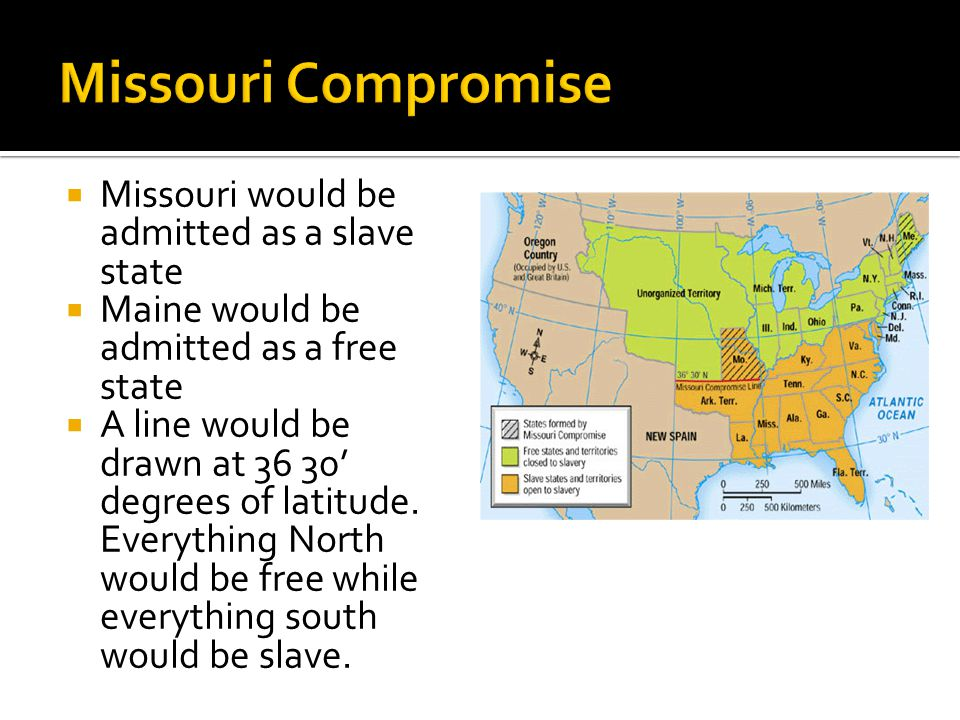  Missouri would be admitted as a slave state  Maine would be admitted as a free state  A line would be drawn at 36 30' degrees of latitude.