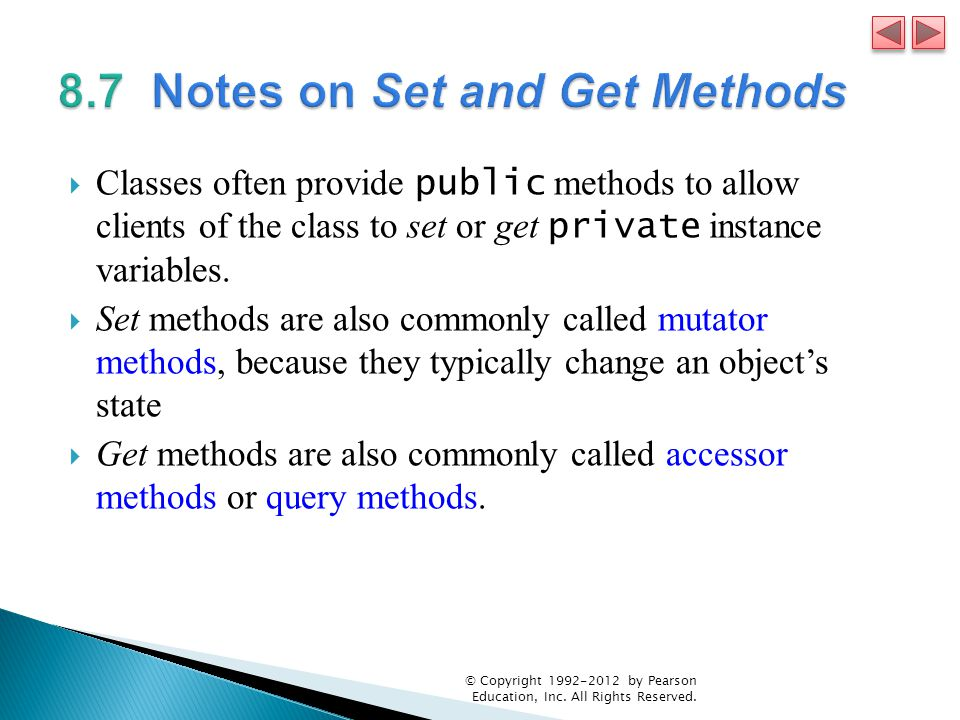  Classes often provide public methods to allow clients of the class to set or get private instance variables.