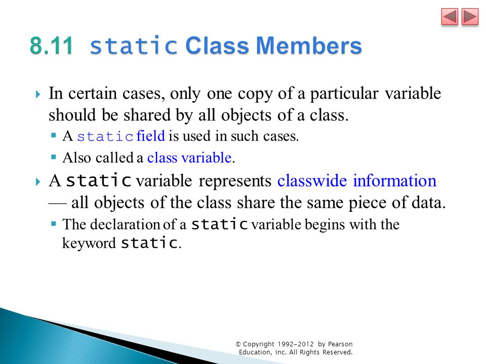  In certain cases, only one copy of a particular variable should be shared by all objects of a class.
