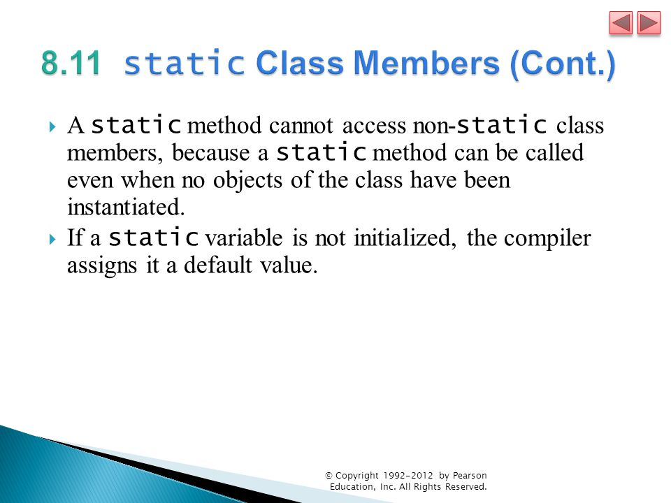  A static method cannot access non- static class members, because a static method can be called even when no objects of the class have been instantiated.