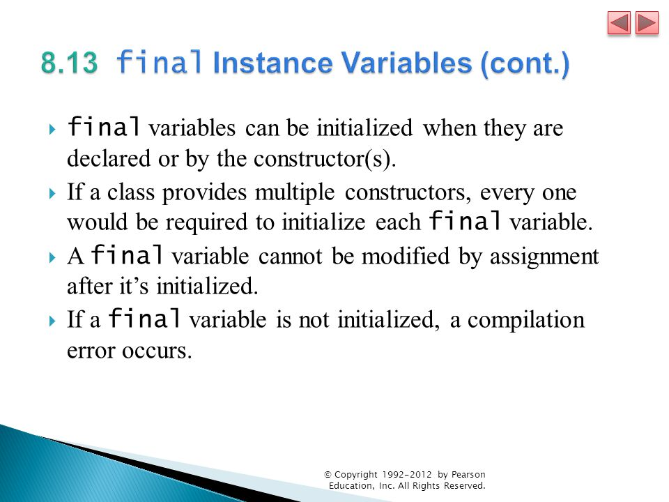  final variables can be initialized when they are declared or by the constructor(s).