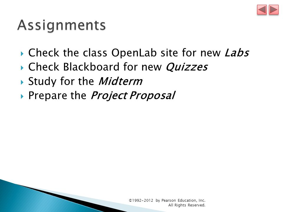  Check the class OpenLab site for new Labs  Check Blackboard for new Quizzes  Study for the Midterm  Prepare the Project Proposal ©1992-2012 by Pearson Education, Inc.