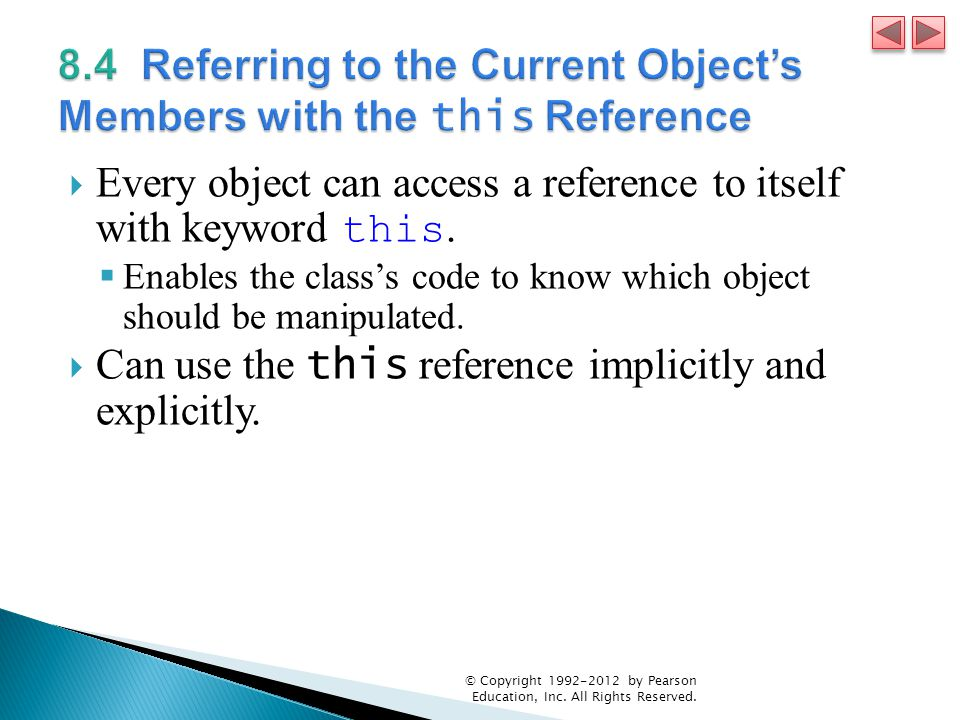  Every object can access a reference to itself with keyword this.