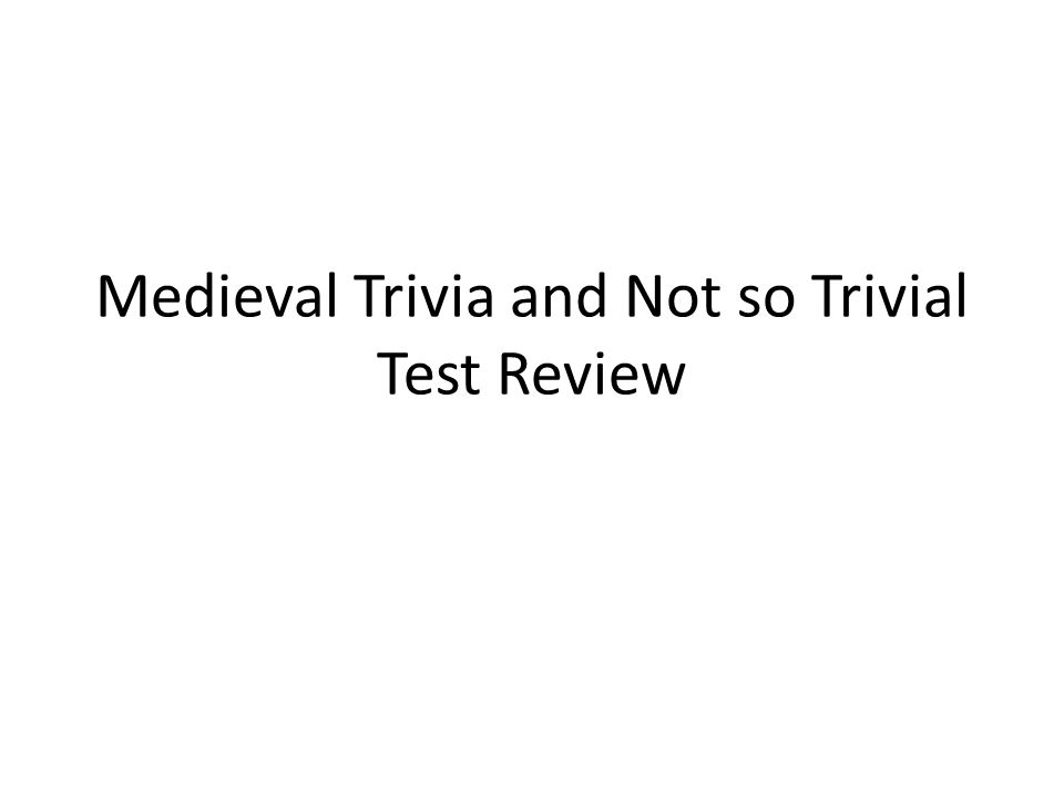 Medieval Trivia and Not so Trivial Test Review
