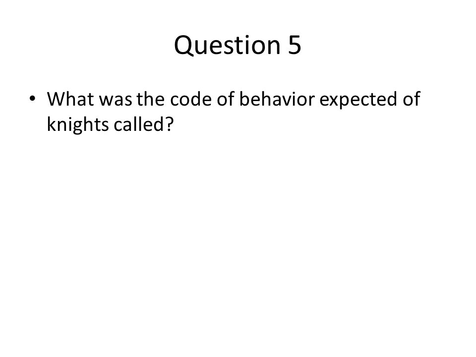 Question 5 What was the code of behavior expected of knights called?