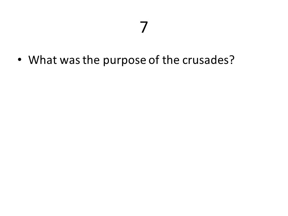 7 What was the purpose of the crusades?