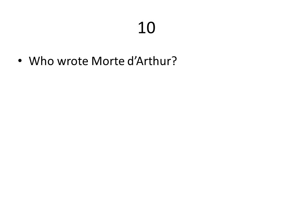 10 Who wrote Morte d'Arthur?
