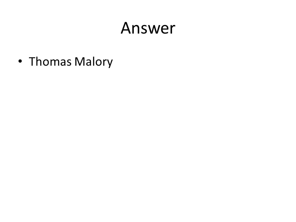 Answer Thomas Malory
