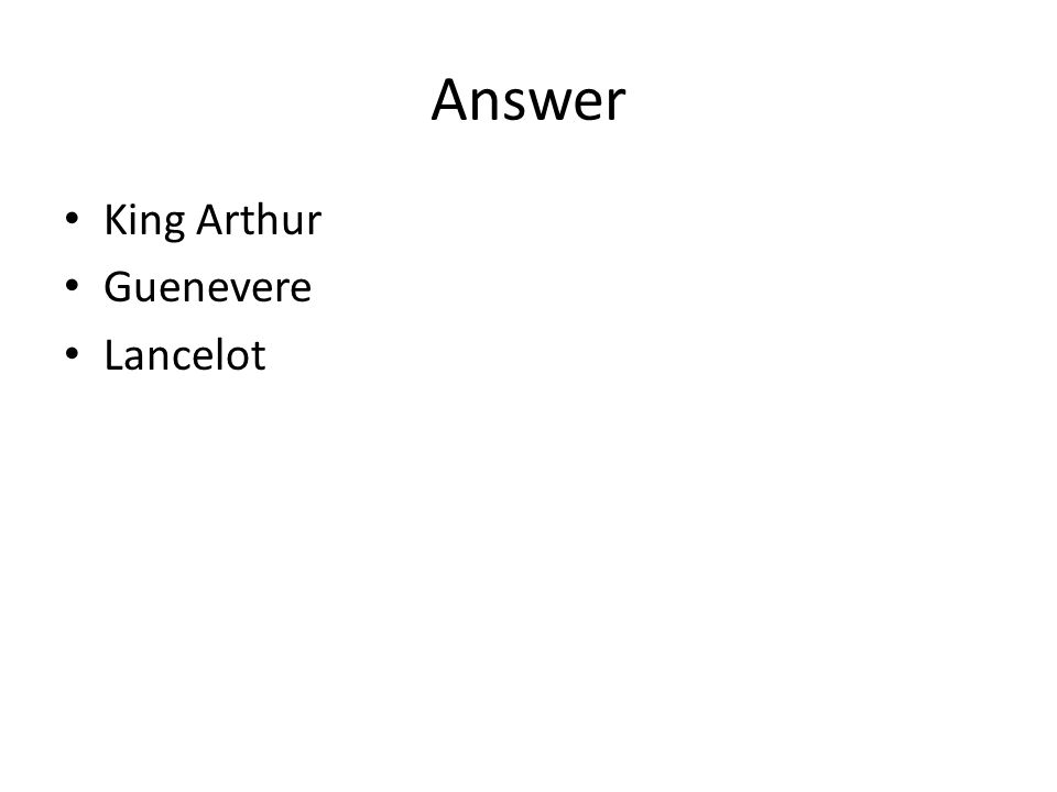 Answer King Arthur Guenevere Lancelot