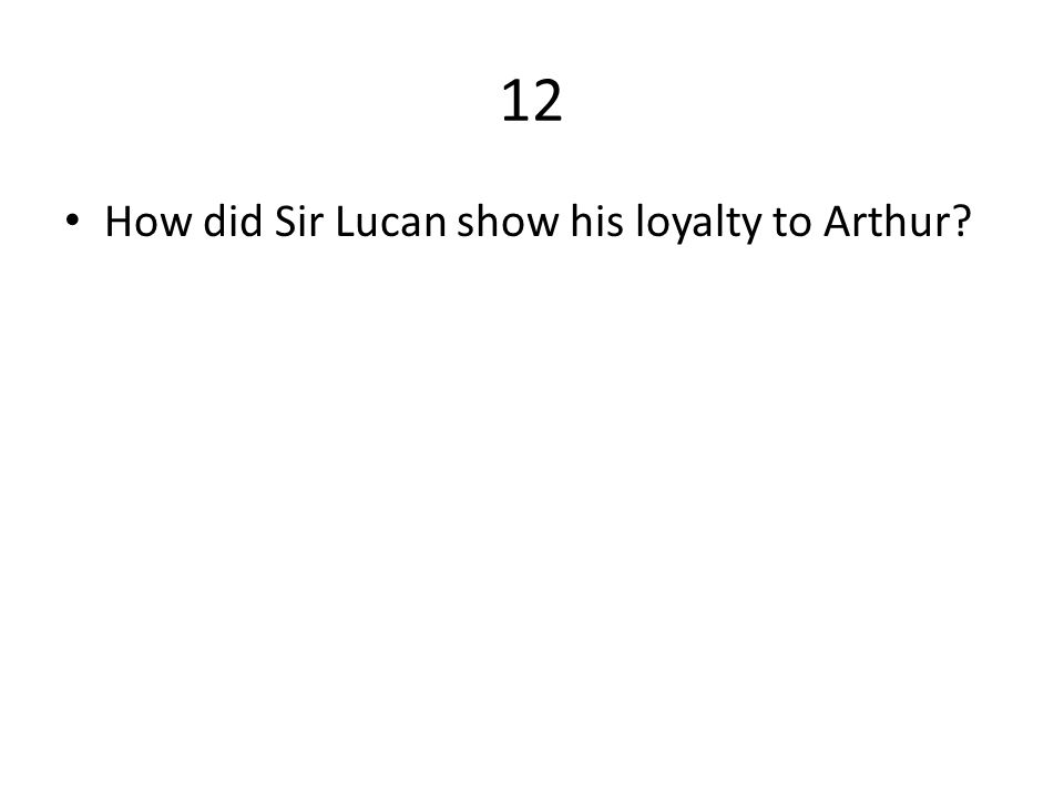 12 How did Sir Lucan show his loyalty to Arthur?