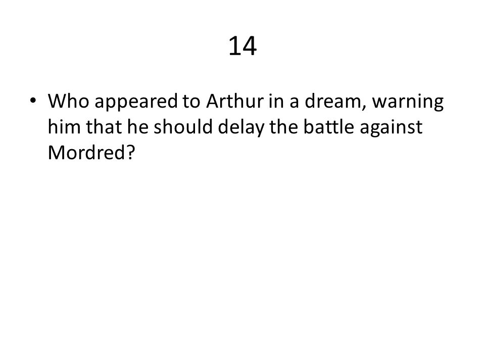14 Who appeared to Arthur in a dream, warning him that he should delay the battle against Mordred?