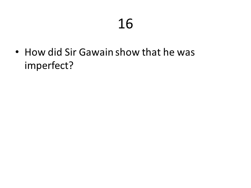 16 How did Sir Gawain show that he was imperfect?