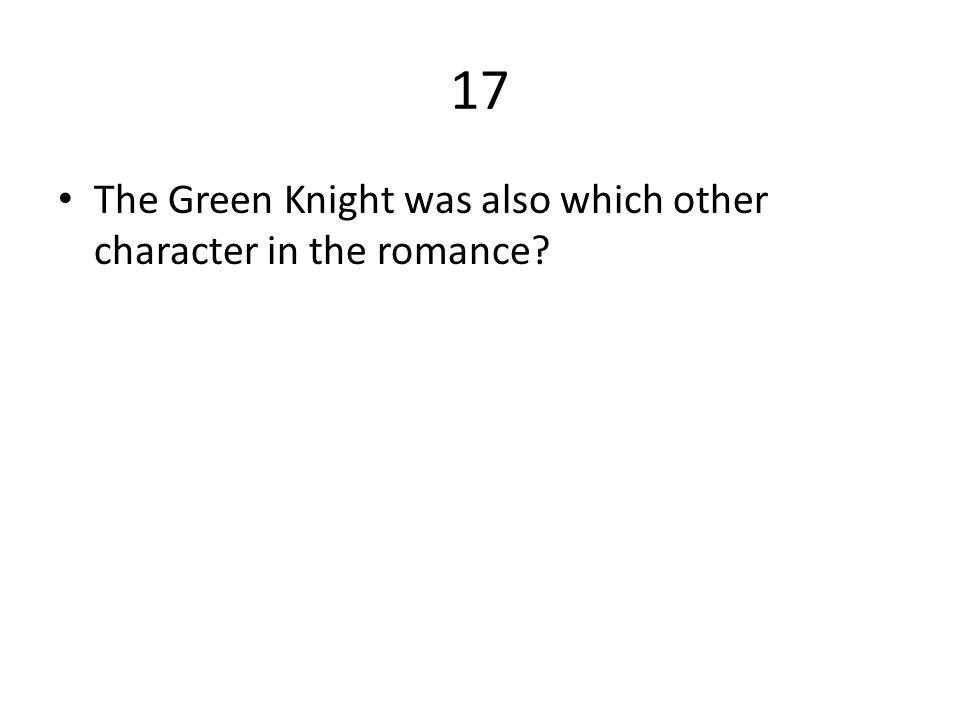 17 The Green Knight was also which other character in the romance