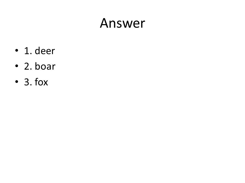 Answer 1. deer 2. boar 3. fox