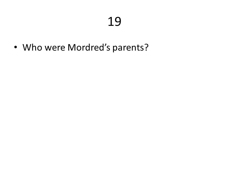 19 Who were Mordred's parents?