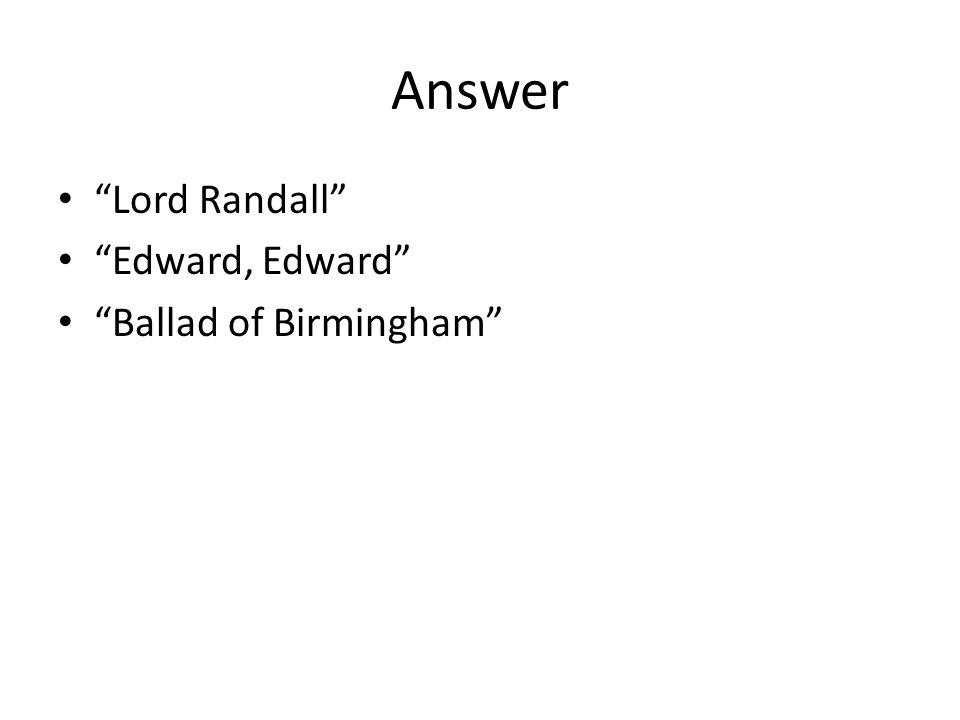 Answer Lord Randall Edward, Edward Ballad of Birmingham