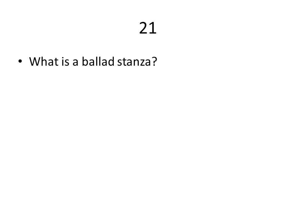 21 What is a ballad stanza?