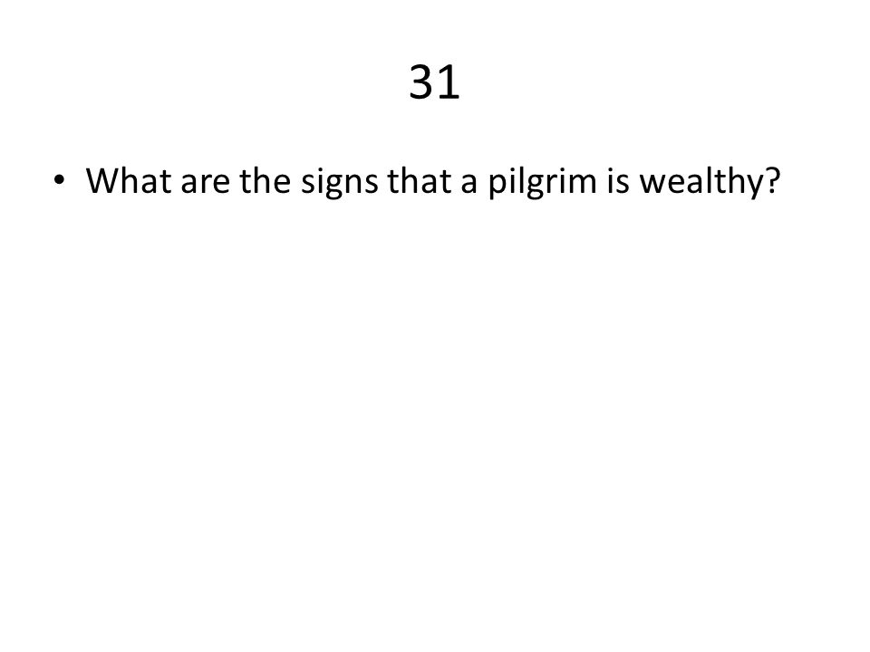 31 What are the signs that a pilgrim is wealthy?