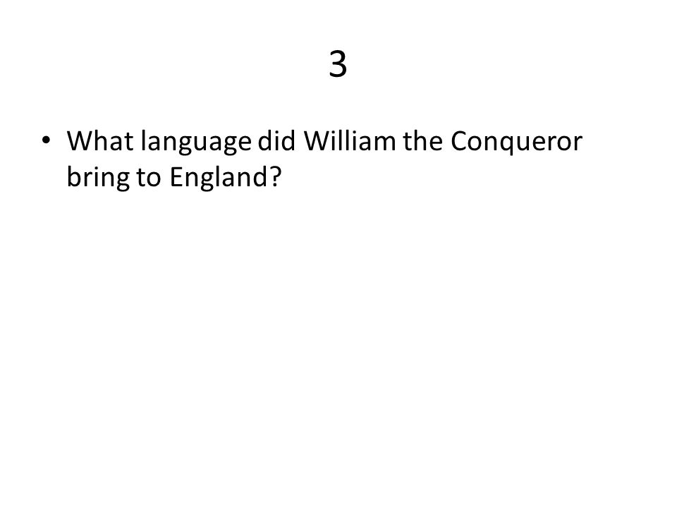 3 What language did William the Conqueror bring to England