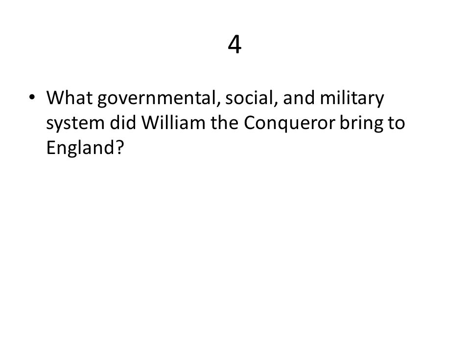 4 What governmental, social, and military system did William the Conqueror bring to England