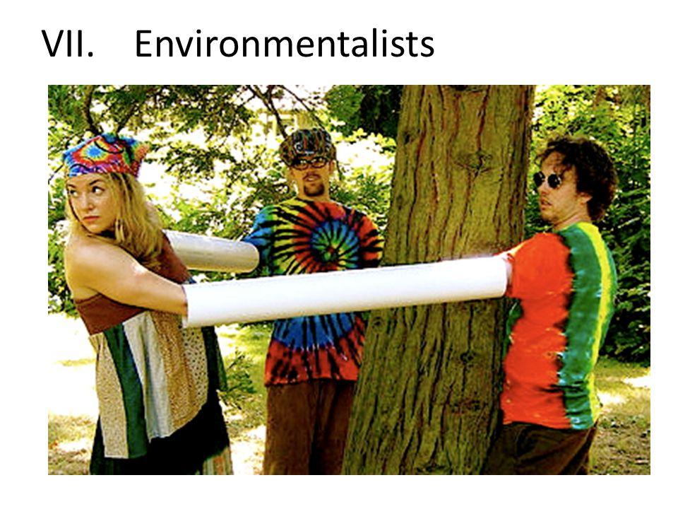 VII. Environmentalists