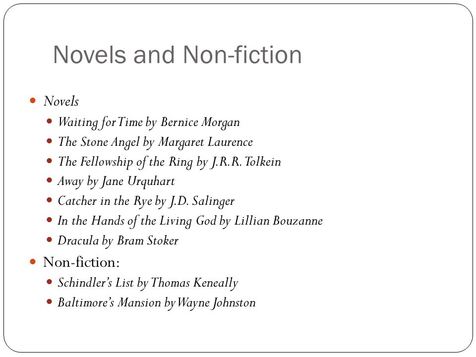 Novels and Non-fiction Novels Waiting for Time by Bernice Morgan The Stone Angel by Margaret Laurence The Fellowship of the Ring by J.R.R.