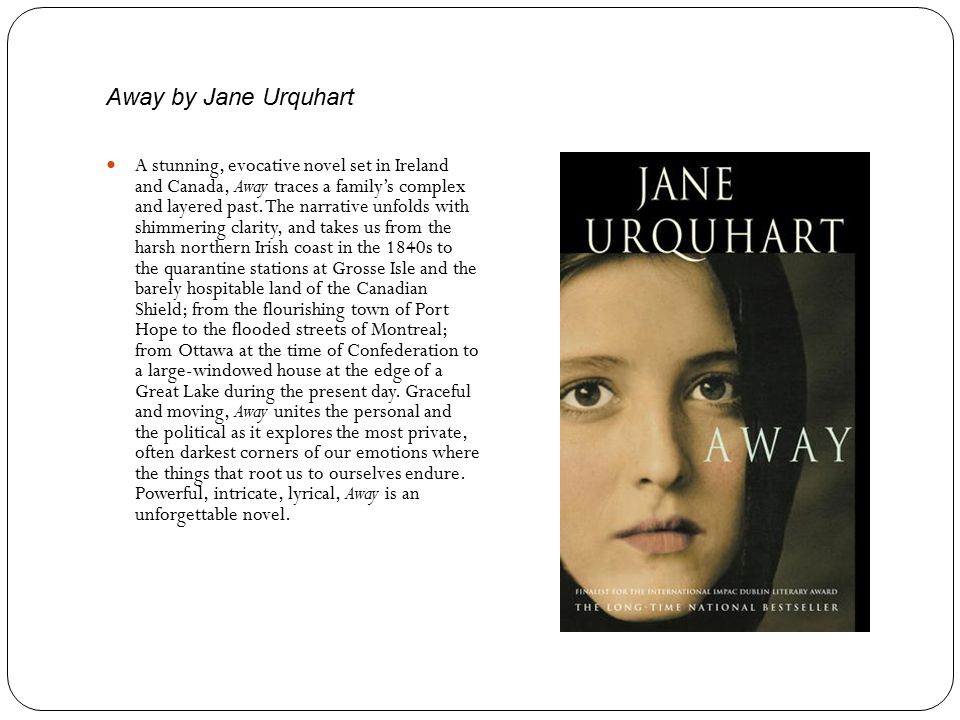 Away by Jane Urquhart A stunning, evocative novel set in Ireland and Canada, Away traces a family's complex and layered past.