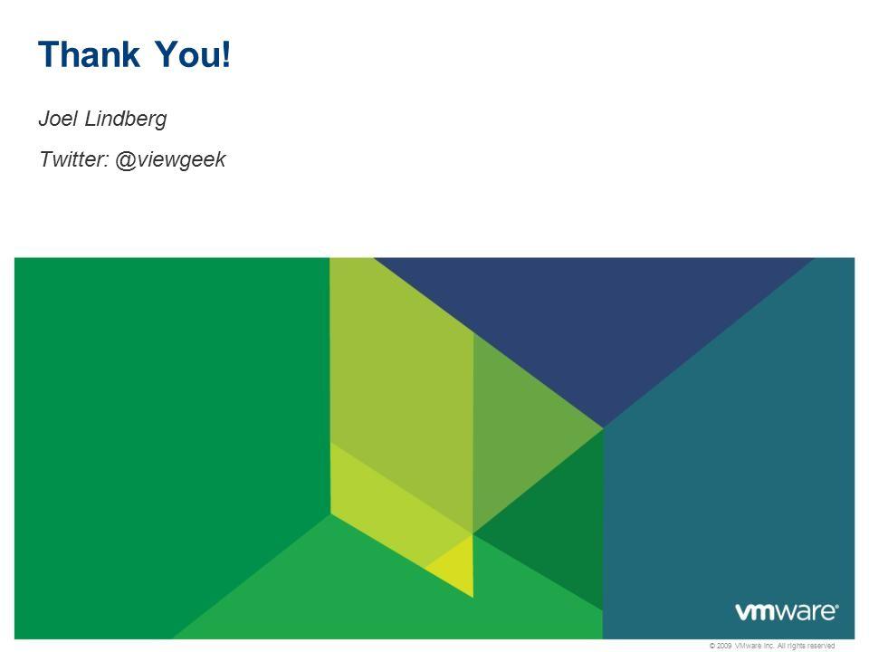 © 2009 VMware Inc. All rights reserved Thank You! Joel Lindberg Twitter: @viewgeek