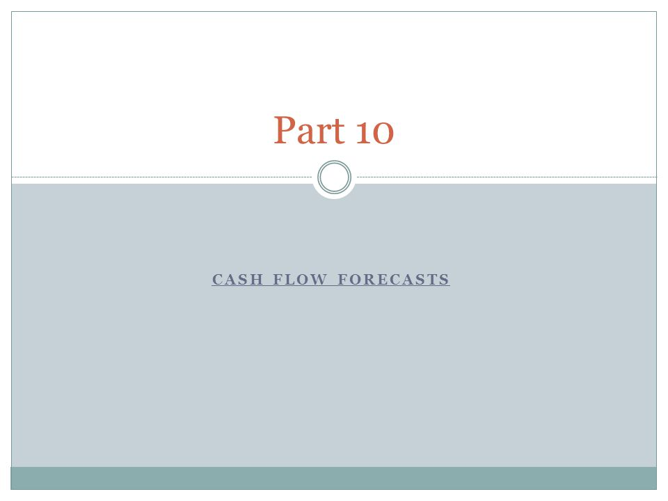 CASH FLOW FORECASTS Part 10