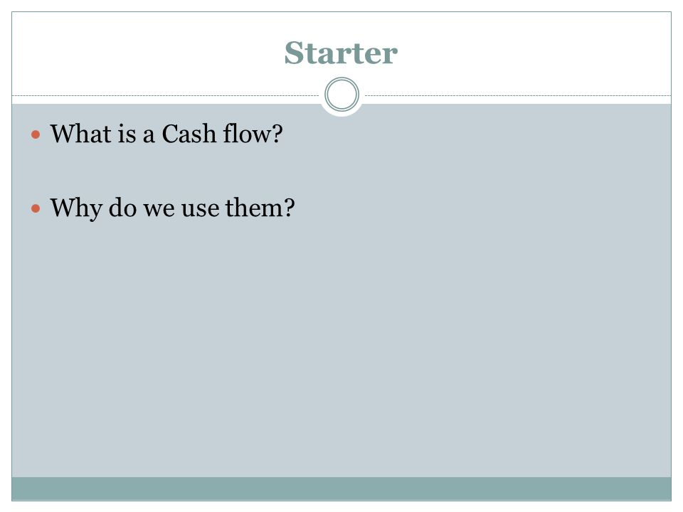 Starter What is a Cash flow Why do we use them