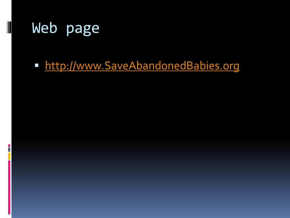 Web page  http://www.SaveAbandonedBabies.org http://www.SaveAbandonedBabies.org