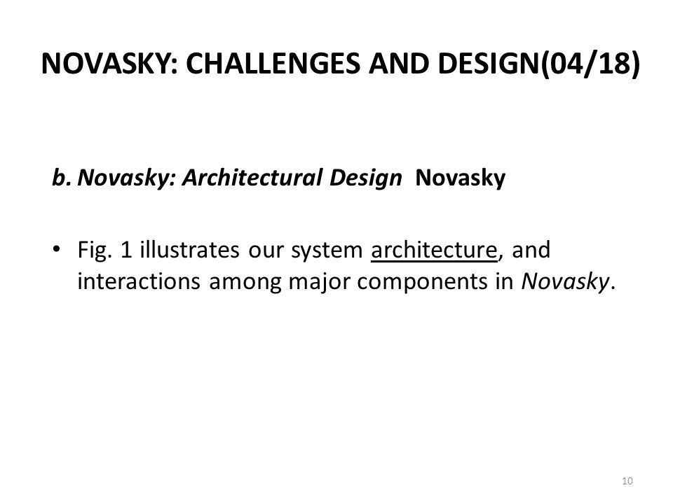 NOVASKY: CHALLENGES AND DESIGN(04/18) b.Novasky: Architectural Design Novasky Fig. 1 illustrates our system architecture, and interactions among major