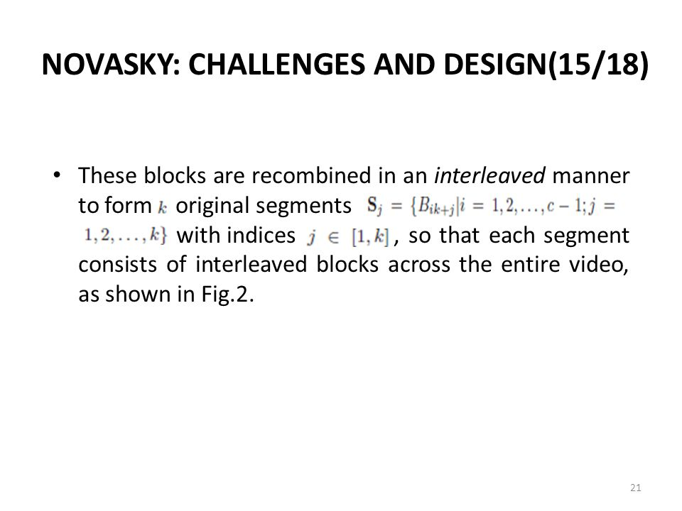 NOVASKY: CHALLENGES AND DESIGN(15/18) These blocks are recombined in an interleaved manner to form original segments with indices, so that each segment consists of interleaved blocks across the entire video, as shown in Fig.2.
