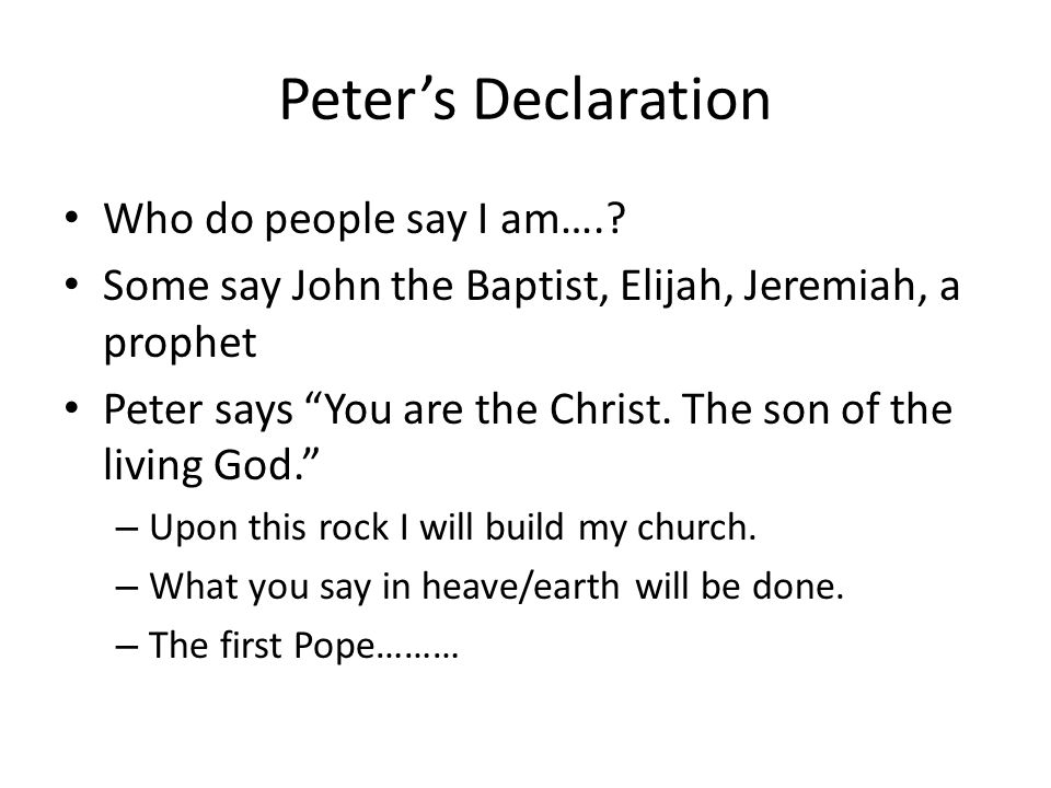 Peter's Declaration Who do people say I am…..