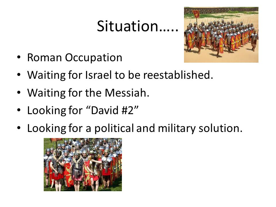 Situation….. Roman Occupation Waiting for Israel to be reestablished.