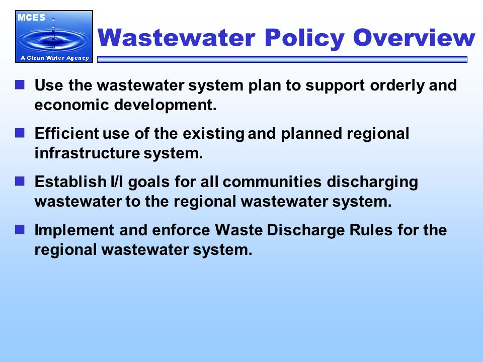 Wastewater Policy Overview Use the wastewater system plan to support orderly and economic development.
