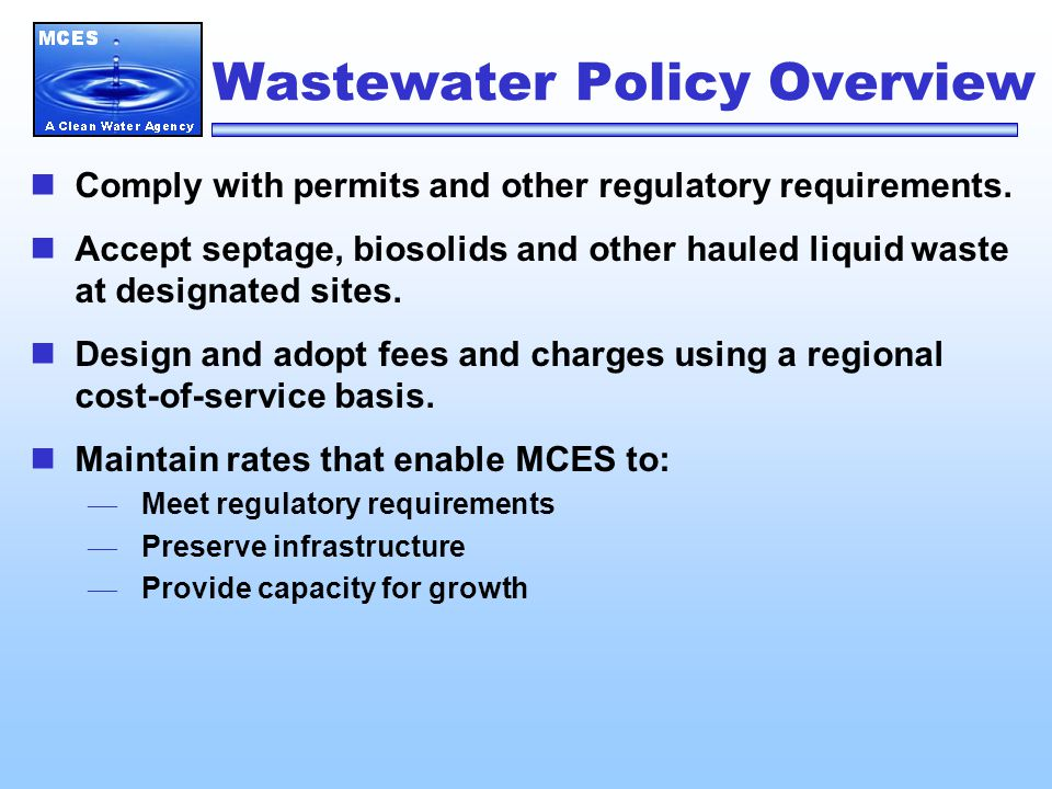 Wastewater Policy Overview Comply with permits and other regulatory requirements.