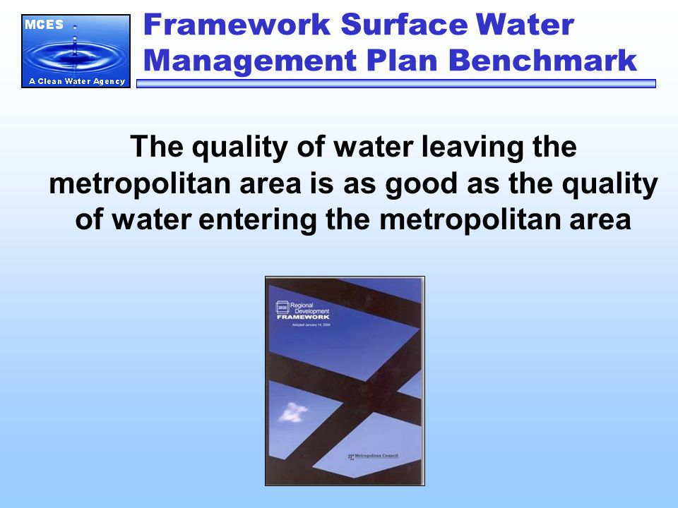 Framework Surface Water Management Plan Benchmark The quality of water leaving the metropolitan area is as good as the quality of water entering the metropolitan area