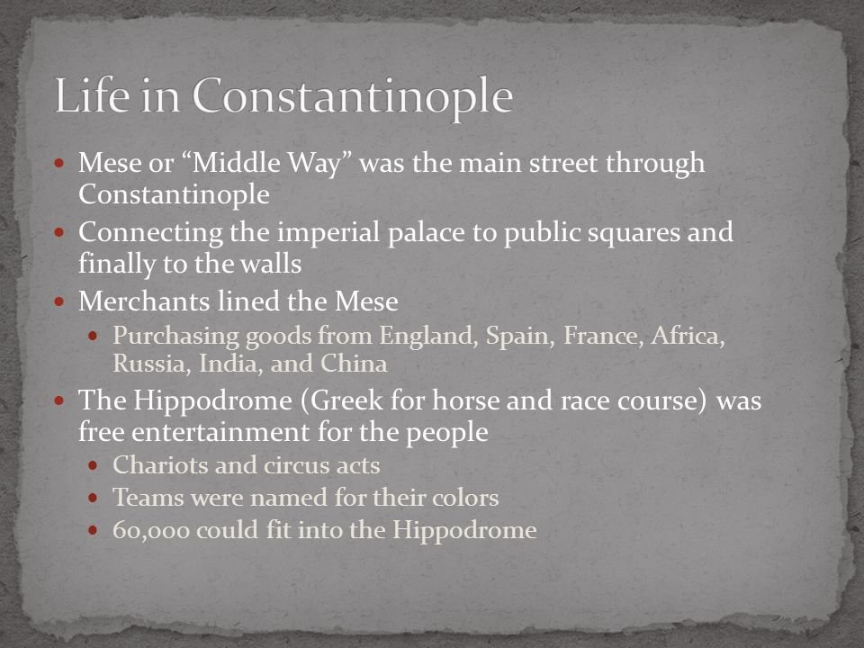 "Mese or ""Middle Way"" was the main street through Constantinople Connecting the imperial palace to public squares and finally to the walls Merchants li"