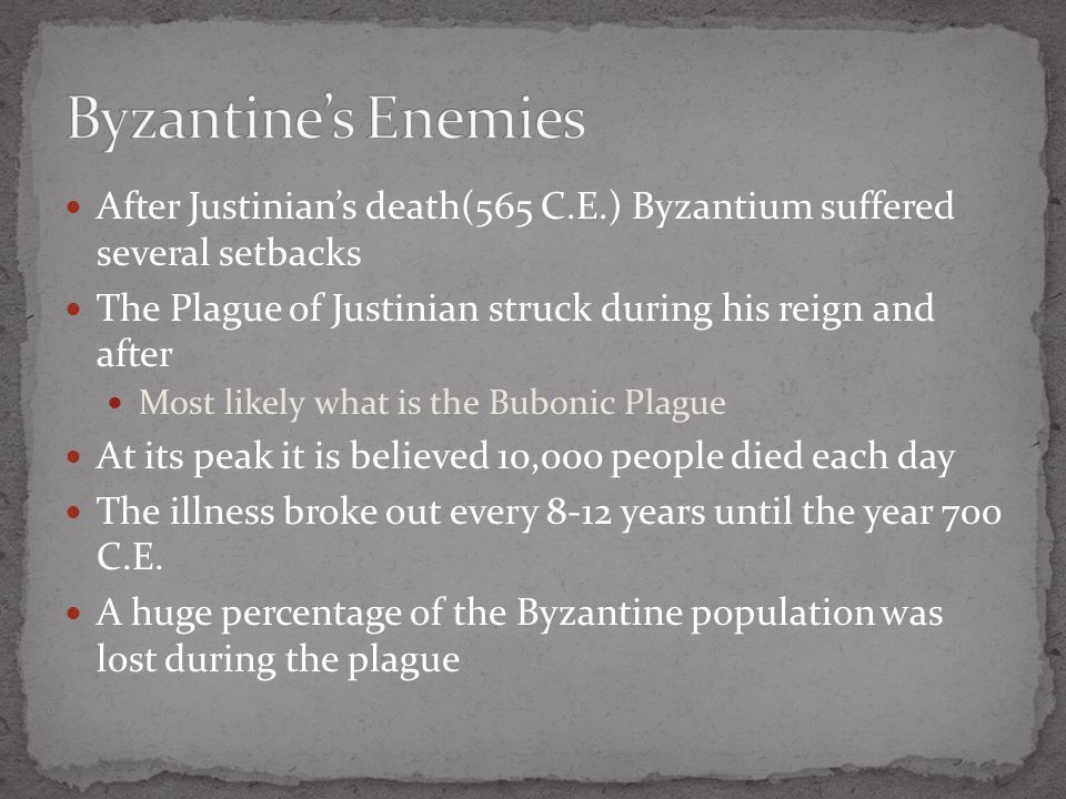 After Justinian's death(565 C.E.) Byzantium suffered several setbacks The Plague of Justinian struck during his reign and after Most likely what is th