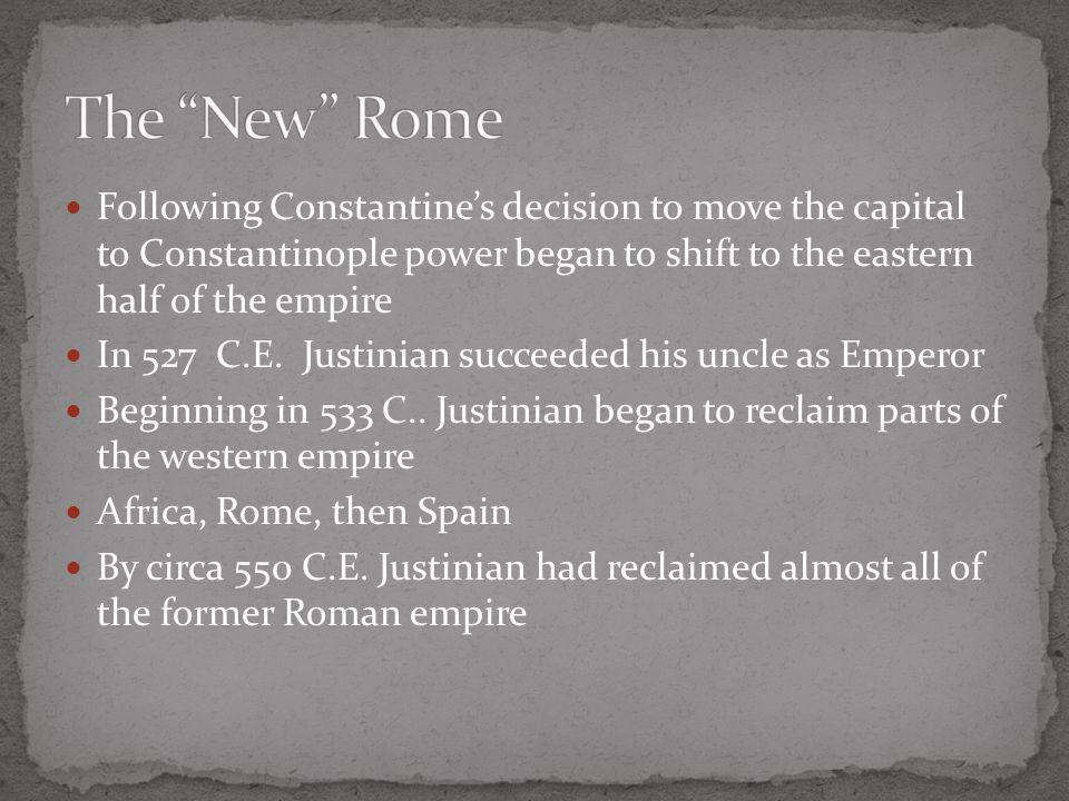 Following Constantine's decision to move the capital to Constantinople power began to shift to the eastern half of the empire In 527 C.E. Justinian su