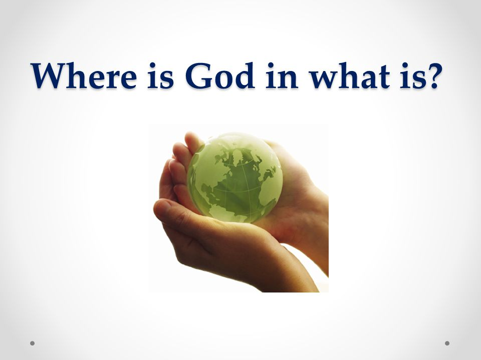 Where is God in what is
