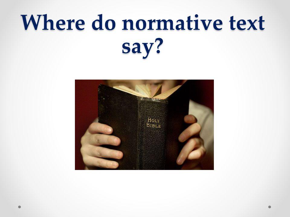 Where do normative text say?